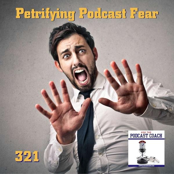 Petrifying Podcast Fear