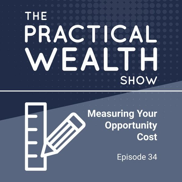 Measuring Your Opportunity Cost - Episode 34 Image