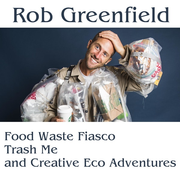 Ep. 4 Rob Greenfield: Food Waste Fiasco, Trash Me, and Creative Eco Adventures Image