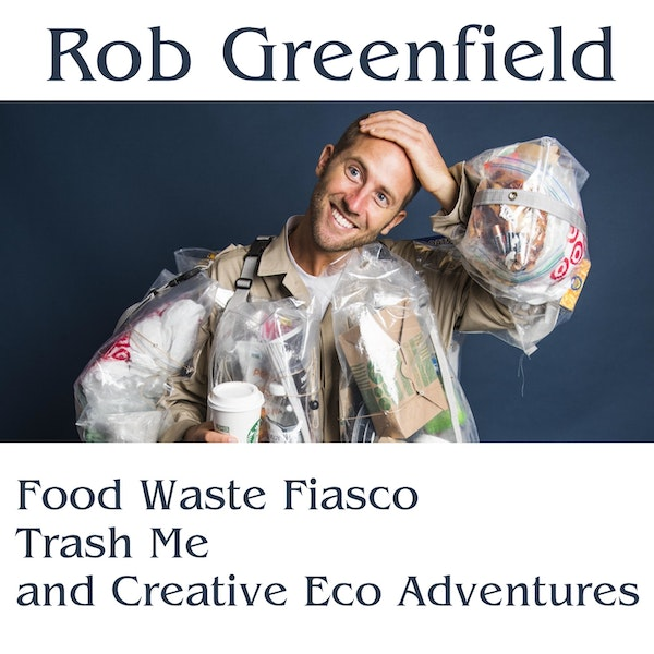 Ep. 4 Rob Greenfield: Food Waste Fiasco, Trash Me, and Creative Eco Adventures Image