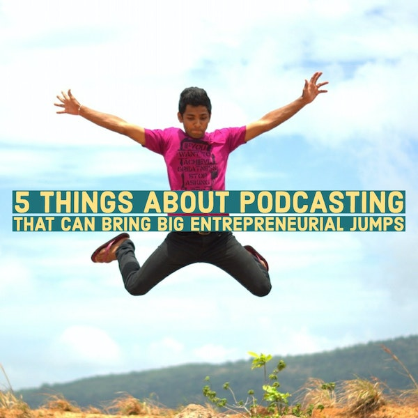 5 Things About Podcasting That Can Bring Big Entrepreneurial Jumps Image
