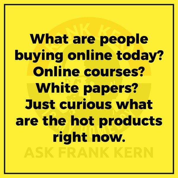 What are people buying online today? Online courses? White papers? Just curious what are the hot products right now. Image