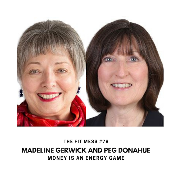Money is Energy: How To Attract More Of It with Madeline Gerwick and Peg Donahue