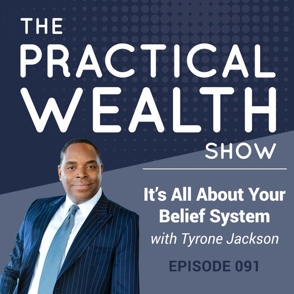 It's All About Your Belief System with Tyrone Jackson - Episode 91 Image