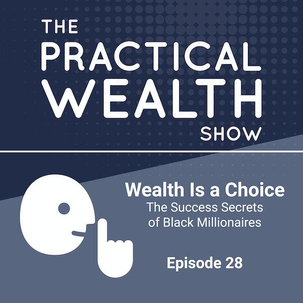 Wealth Is a Choice - The Success Secrets of Black Millionaires - Episode 28 Image