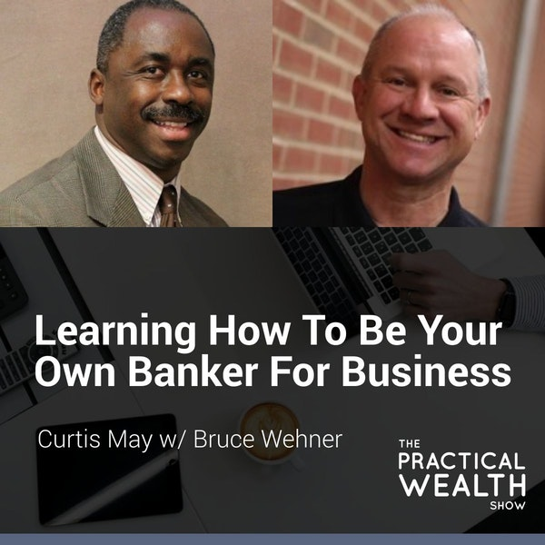 Learning How To Be Your Own Banker For Business with Bruce Wehner - Episode 128 Image