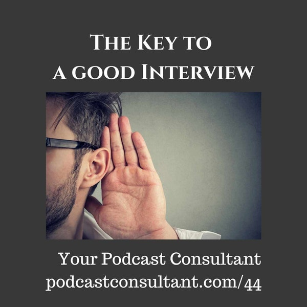 The Key to a Good Podcast Interview