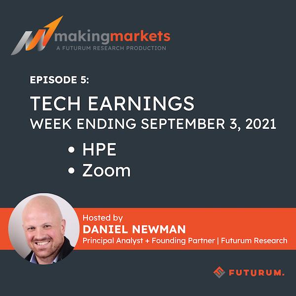 Making Markets EP5: Tech Earnings, Week Ending September 4, 2021 — HPE, Zoom