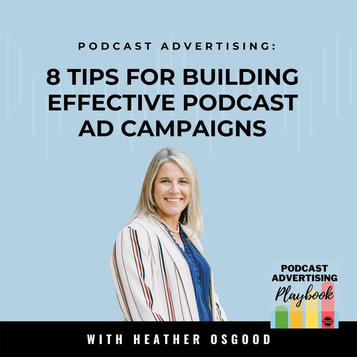 8 Tips For Building Effective Podcast Ad Campaigns