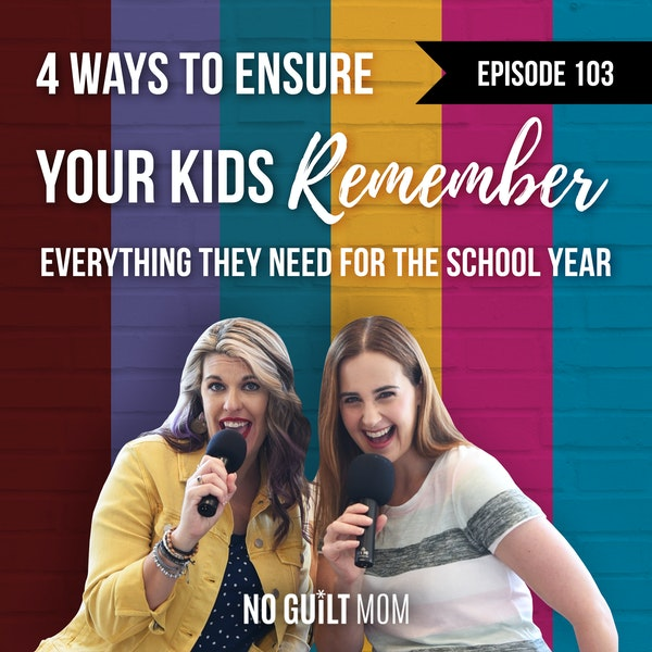 103 Four Ways to Ensure Your Kids Remember Everything They Need for this School Year