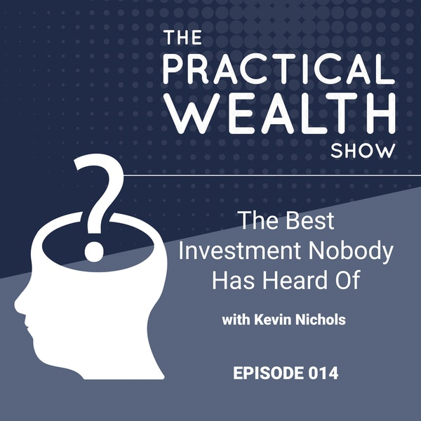 The Best Investment Nobody Has Heard Of with Kevin Nichols - Episode 14 Image