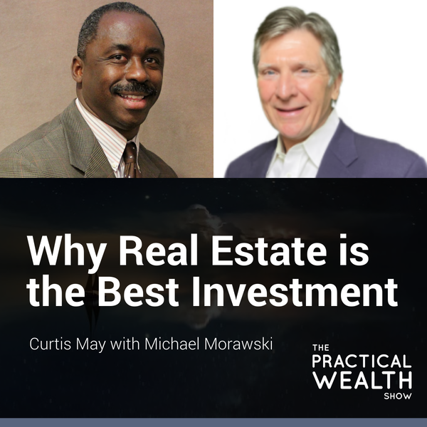 Why Real Estate is the Best Investment with Michael Morawski - Episode 174