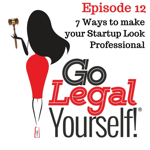 Ep. 12 Seven Ways to make your Startup Look Professional