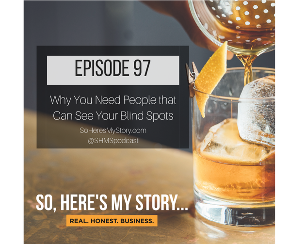 Ep97: Why You Need People that Can See Your Blind Spots