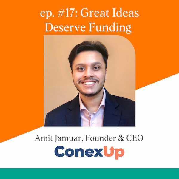 Great Ideas Deserve Funding With Amit Jamuar, Founder & CEO of ConexUp