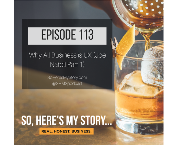 Ep113: Why All Business is UX (Joe Natoli Part 1)