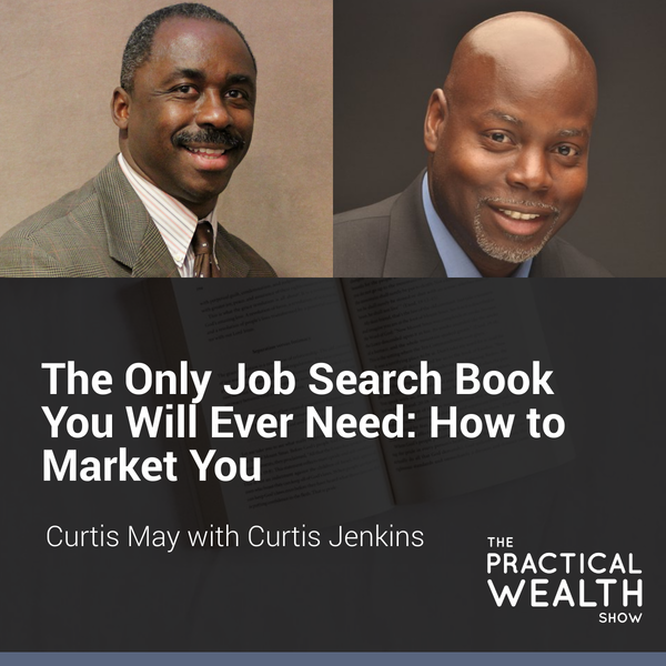 The Only Job Search Book You Will Ever Need: How to Market You with Curtis Jenkins - Episode 157 Image