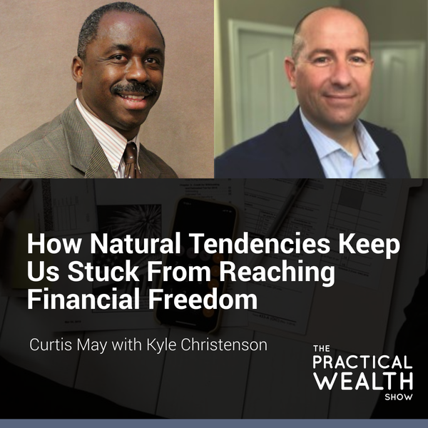 How Natural Tendencies Keep Us Stuck From Reaching Financial Freedom with Kyle Christenson - Episode 171 Image