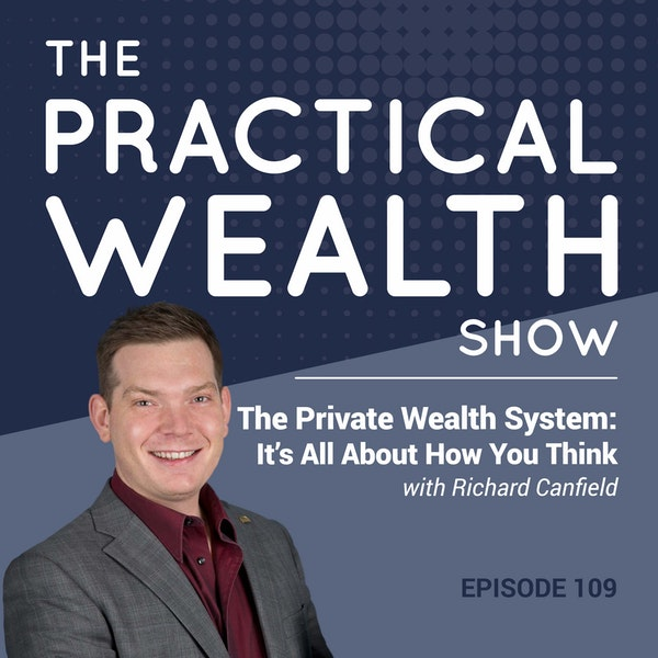 The Private Wealth System: It's All About How You Think with Richard Canfield - Episode 109 Image