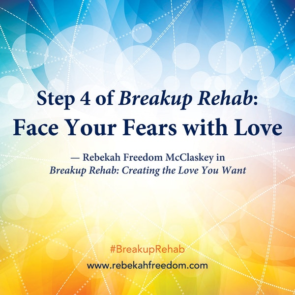 Step 4 Breakup Rehab - Face Your Fears with Love Image