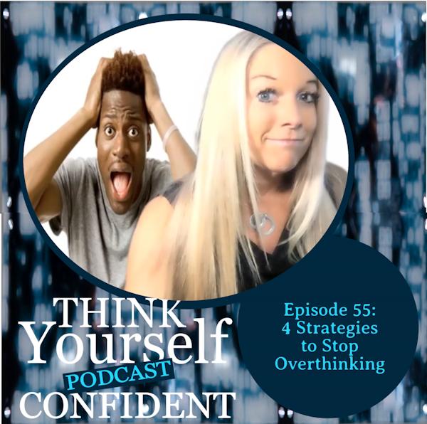 4 Strategies to Stop Overthinking