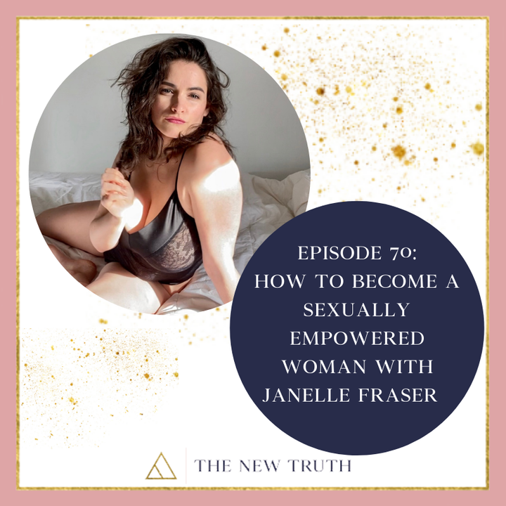 Episode image for How to Become a Sexually Empowered Woman with Janelle Fraser
