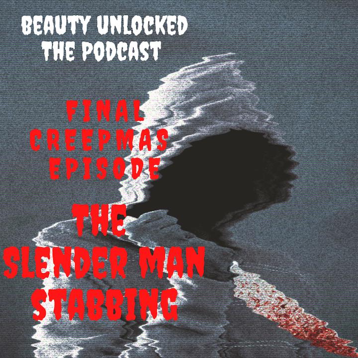 Episode image for Beauty Unlocked Final Creepmas Episode: The Slender Man Stabbing