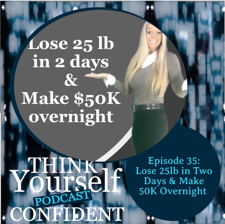 Episode image for Lose 25lb in Two Days & Make 50K Overnight