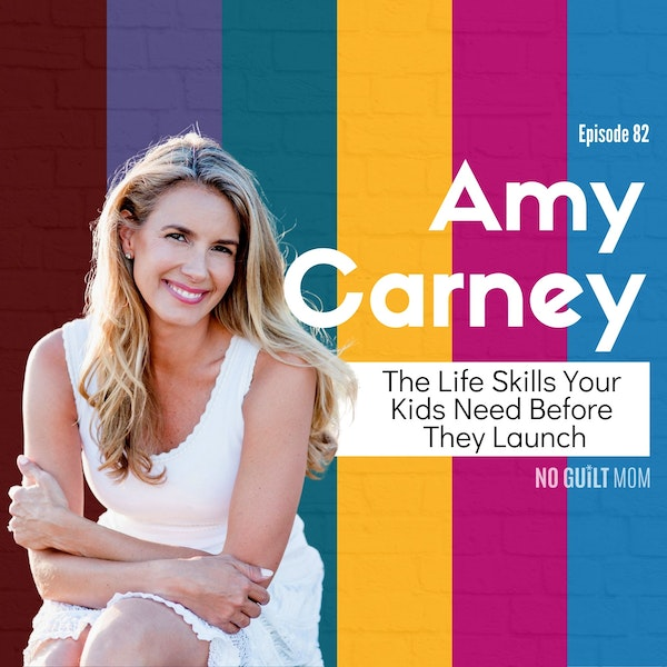 082 The Life Skills Your Kids Need Before Launch with Amy Carney