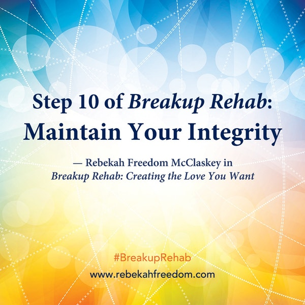 Step 10 Breakup Rehab - Maintain Your Integrity Image