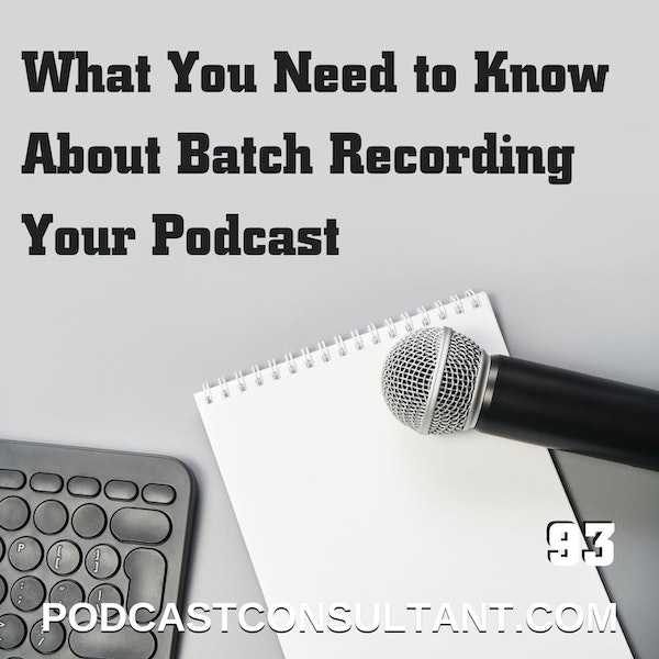 What You Need to Know About Batch Recording Your Podcast