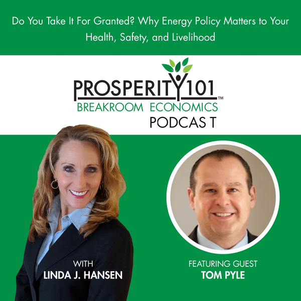 Do You Take It For Granted? Why Energy Policy Matters to Your Health, Safety, and Livelihood - with Tom Pyle