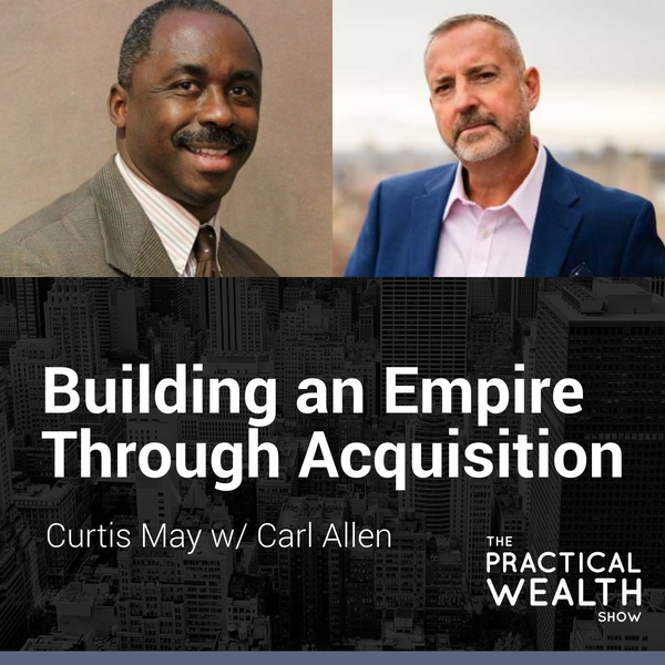 Building an Empire Through Acquisition with Carl Allen - Episode 145 Image