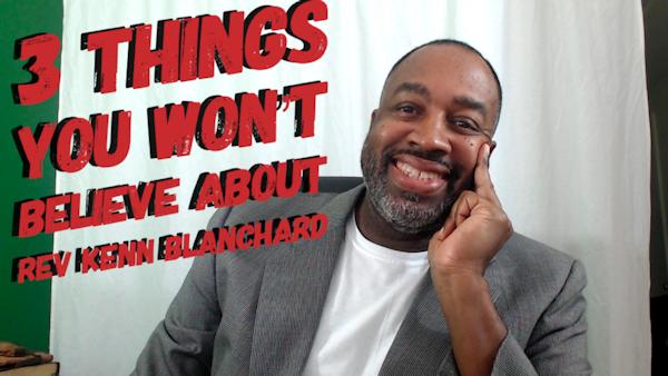 3 Things You Won't Believe About Rev. Kenn Blanchard
