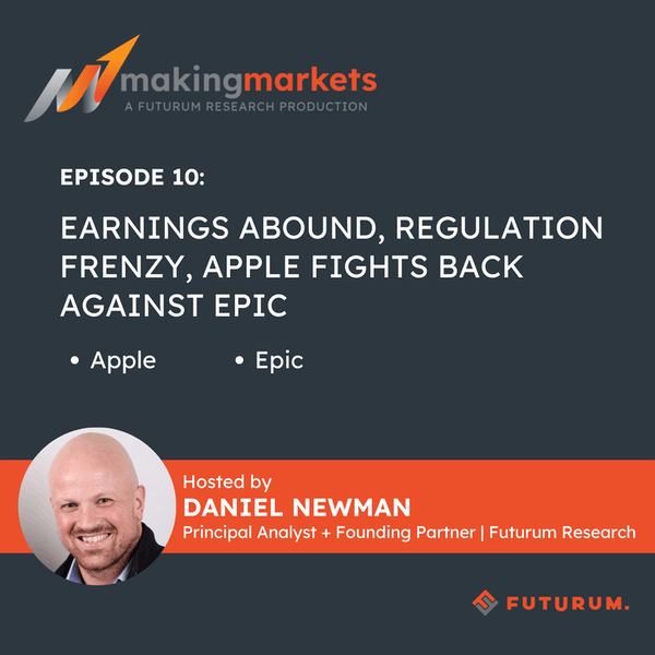 Making Markets EP10: Earnings Abound, Regulation Frenzy, Apple Fights Back Against Epic