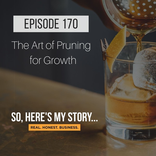 Ep170: The Art of Pruning for Growth...