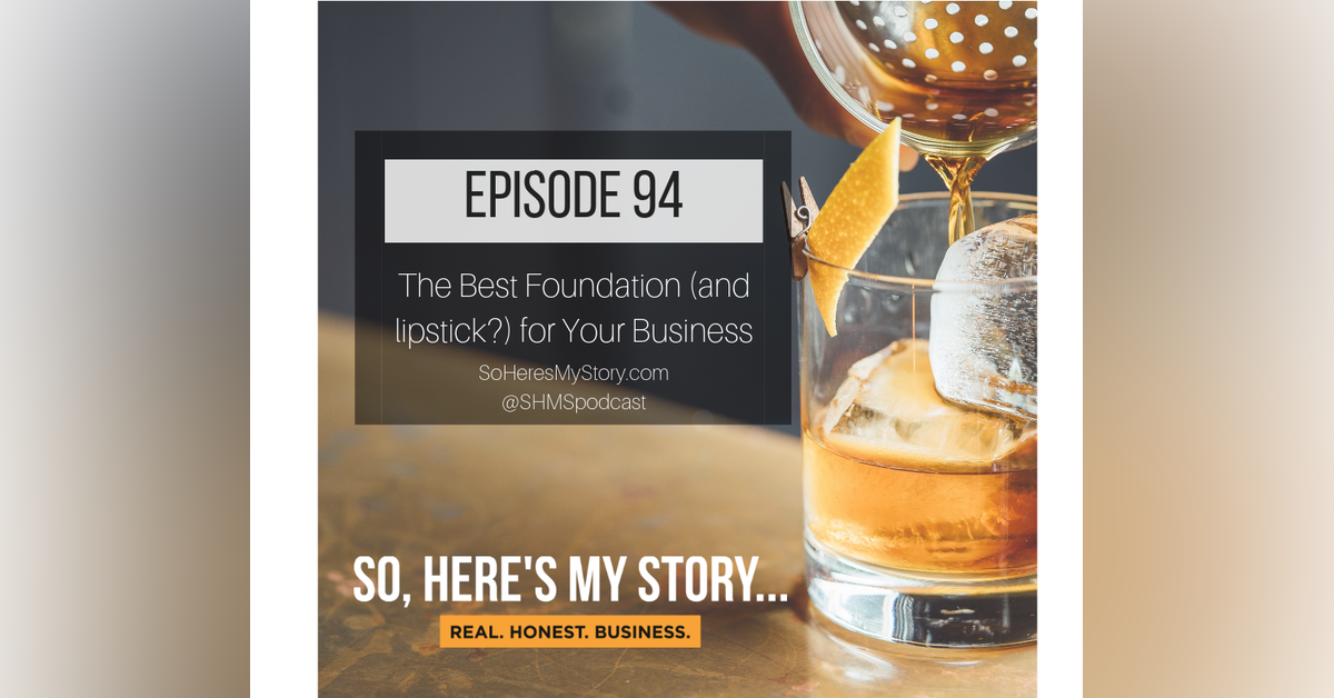 Ep94: The Best Foundation (and lipstick?) for Your Business