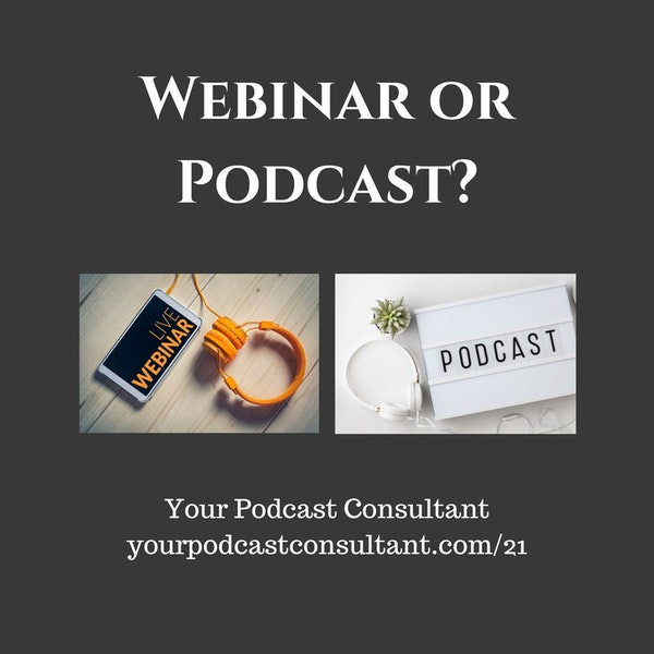 Is it better to do a webinar or a podcast?