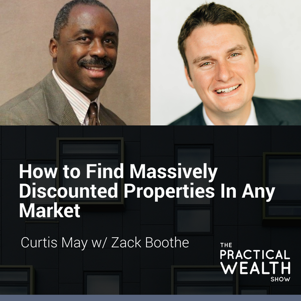 How to Find Massively Discounted Properties In Any Market with Zack Boothe - Episode 150 Image