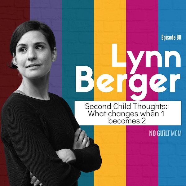 088 Second Child Thoughts: What Changes When 1 Becomes 2 with Lynn Berger Image