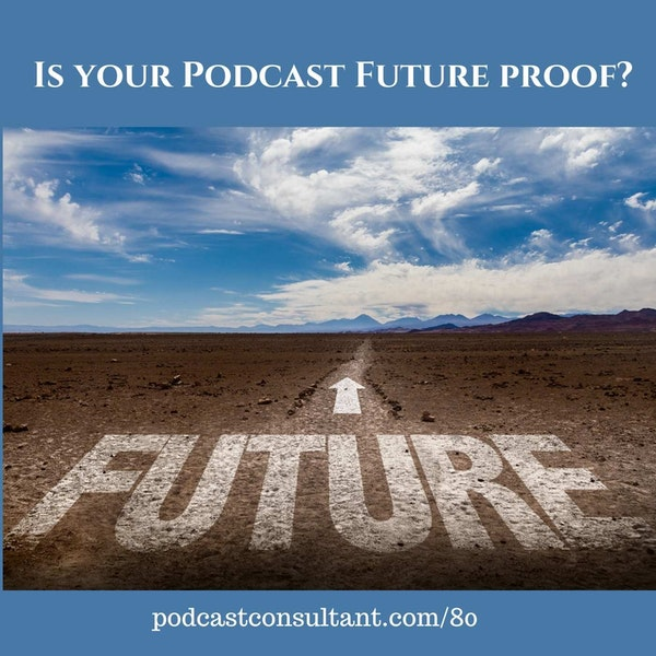 Is Your Podcast Future Proof?