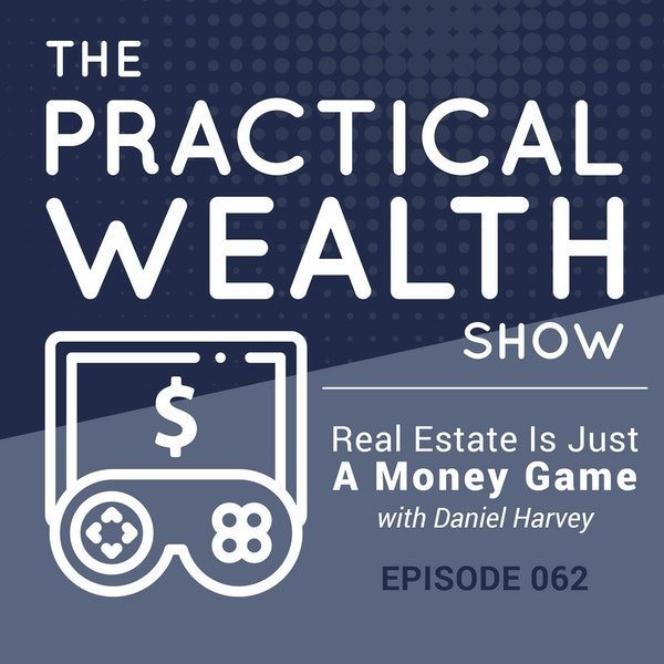 Real Estate Is Just A Money Game with Daniel Harvey - Episode 62 Image