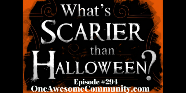OAC 294 What's Scarier Than Halloween?