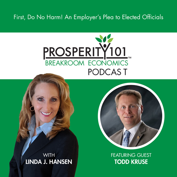 First, Do No Harm! An Employer's Plea to Elected Officials – with Todd Kruse