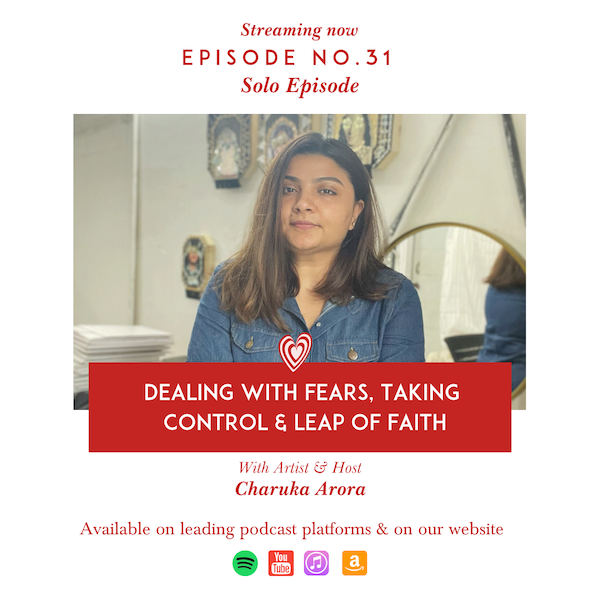 Dealing with Fears, Taking Control  & Leap of Faith with Artist and Host Charuka Arora Image