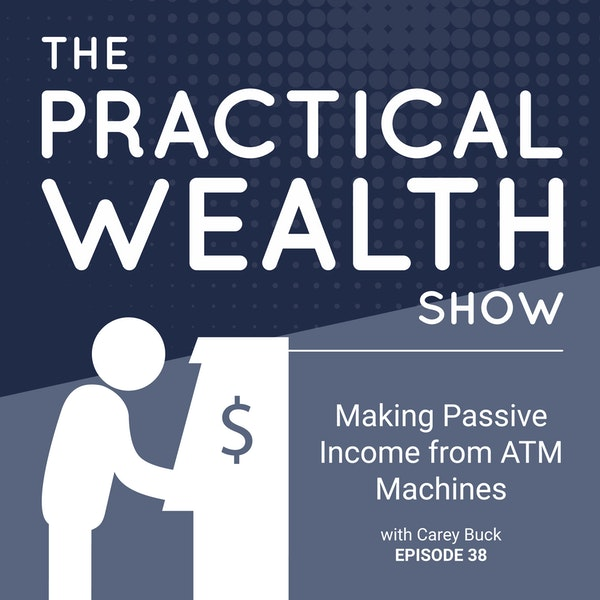 Making Passive Income from ATM Machines with Carey Buck - Episode 38 Image