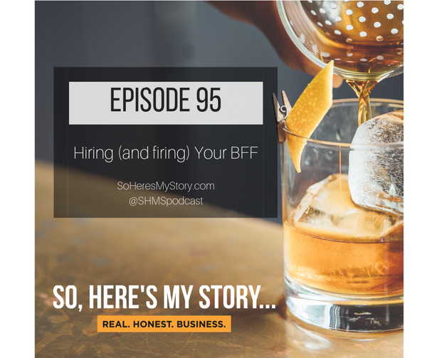 Ep95: Hiring (and firing) Your BFF