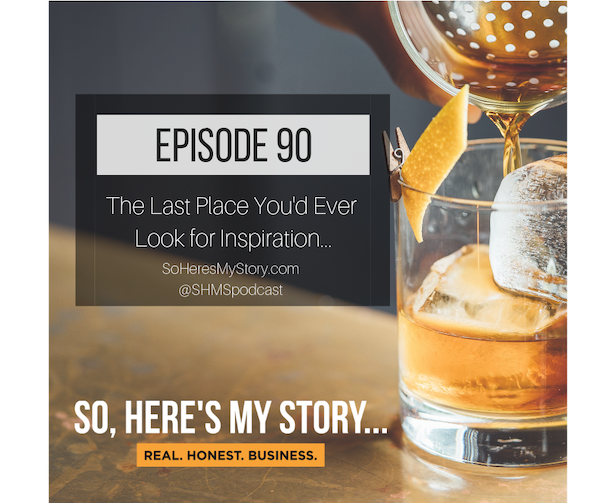 Ep90: The Last Place You'd Ever Look for Inspiration...