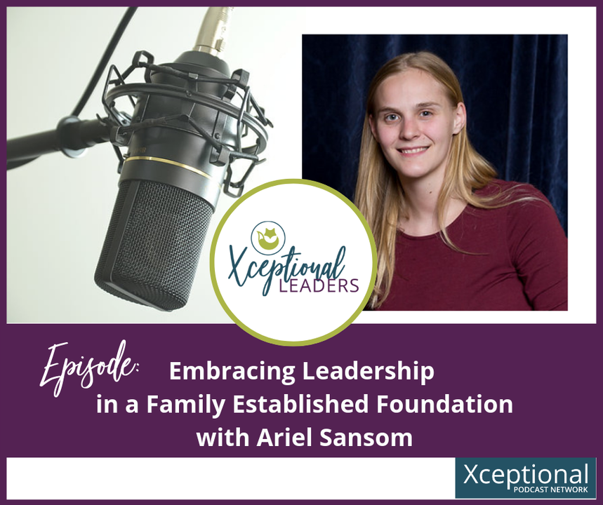 Embracing Leadership in a Family Established Foundation with Ariel Sansom