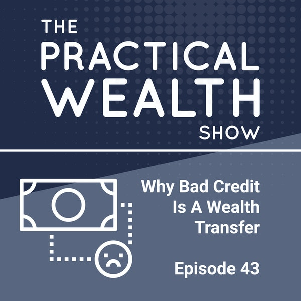 Why Bad Credit Is A Wealth Transfer - Episode 43 Image
